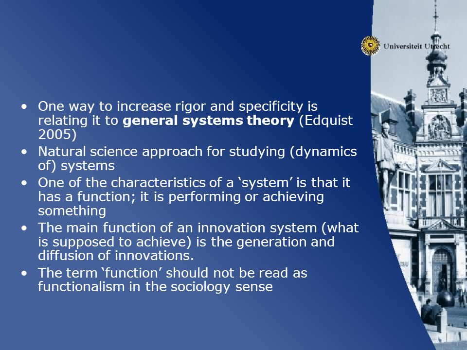 One way to increase rigor and specificity is relating it to general systems theory (Edquist 2005)
