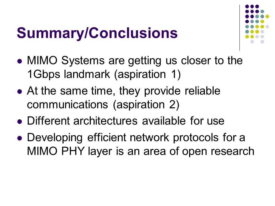 Summary/Conclusions MIMO Systems are getting us closer to the 1Gbps landmark (aspiration 1)