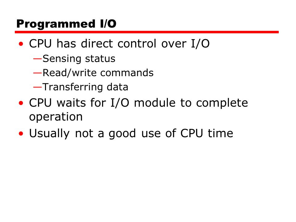 CPU has direct control over I/O