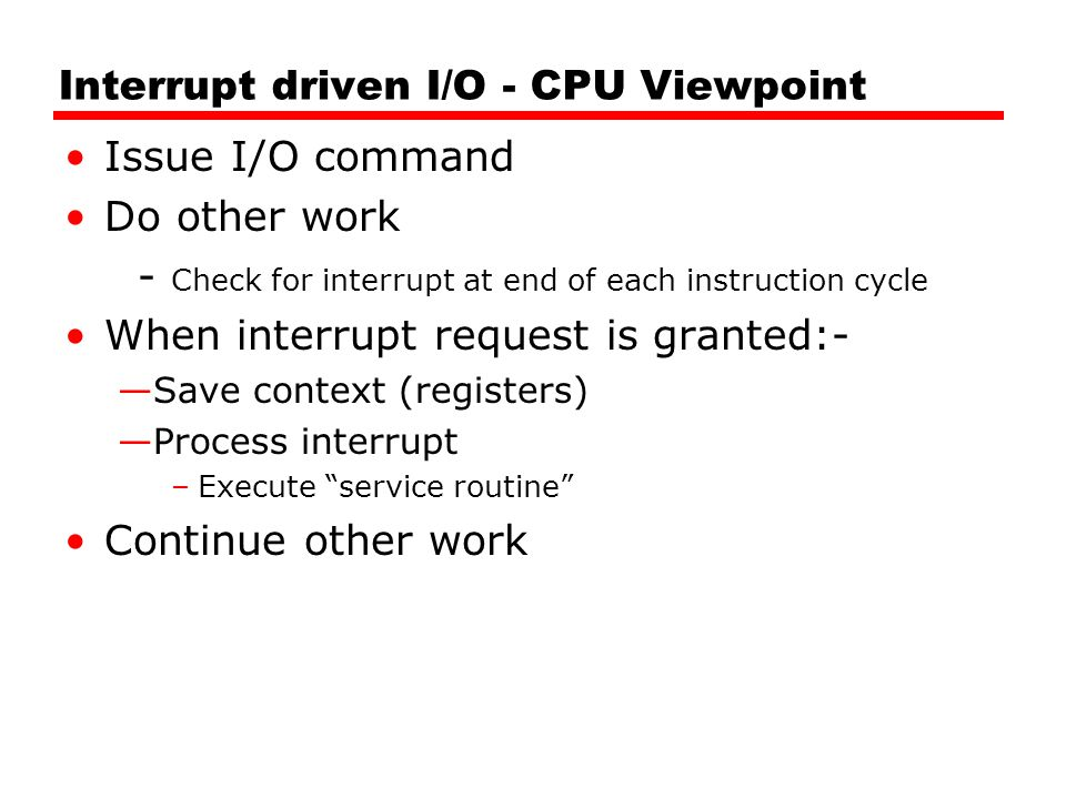 Interrupt driven I/O - CPU Viewpoint