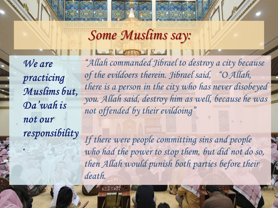 Some Muslims say: We are practicing Muslims but, Da'wah is not our responsibility.