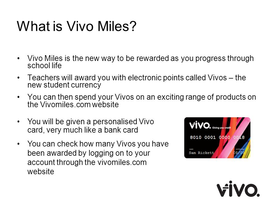 What is Vivo Miles Vivo Miles is the new way to be rewarded as you progress through school life.