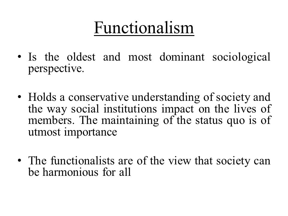 Functionalism Is the oldest and most dominant sociological perspective.