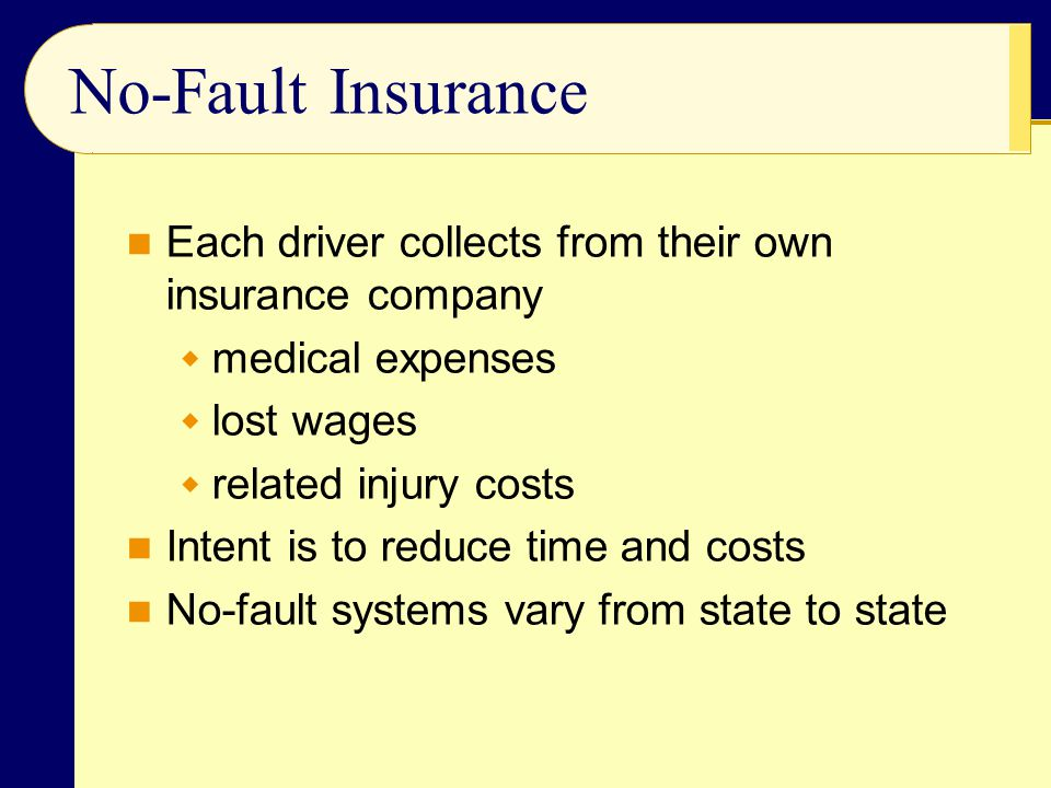 No-Fault Insurance Each driver collects from their own insurance company. medical expenses. lost wages.