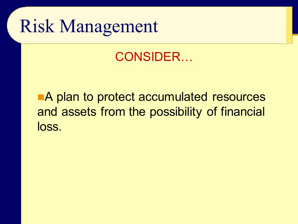 Risk Management CONSIDER…