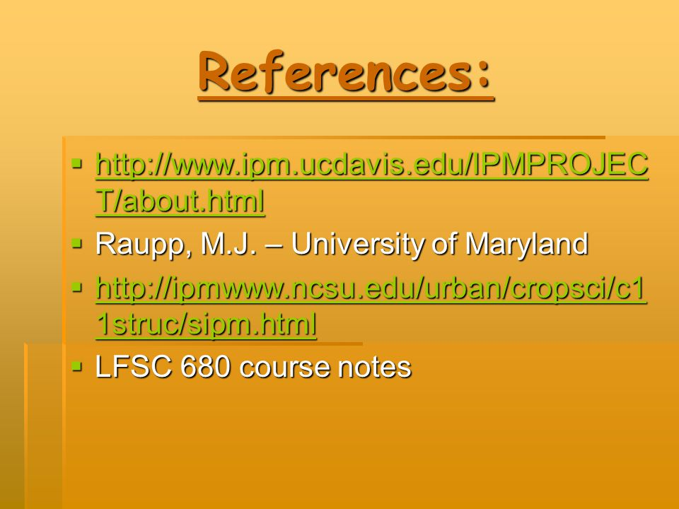 References: http://www.ipm.ucdavis.edu/IPMPROJECT/about.html
