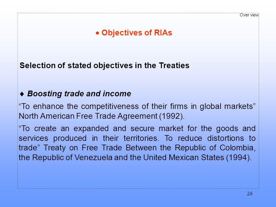  Objectives of RIAs Selection of stated objectives in the Treaties.  Boosting trade and income.