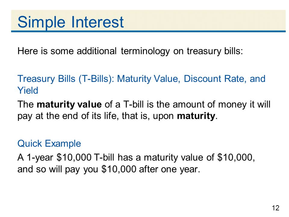 Simple Interest Here is some additional terminology on treasury bills: