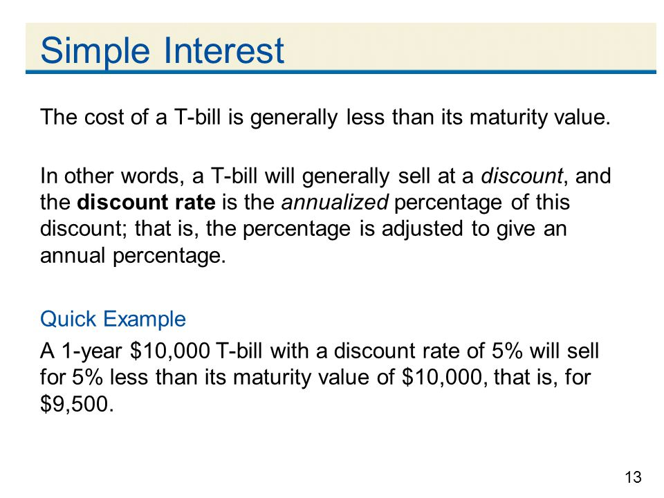 Simple Interest The cost of a T-bill is generally less than its maturity value.