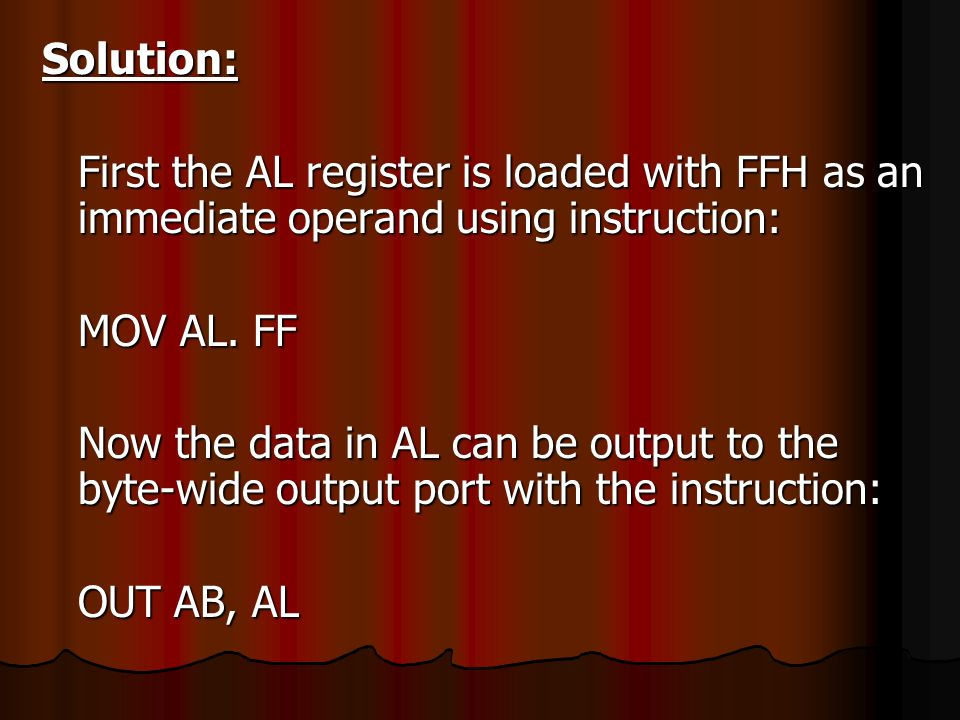 Solution: First the AL register is loaded with FFH as an immediate operand using instruction: MOV AL. FF.