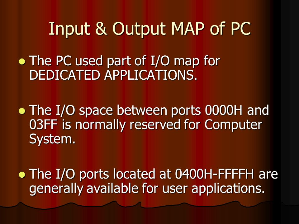 Input & Output MAP of PC The PC used part of I/O map for DEDICATED APPLICATIONS.