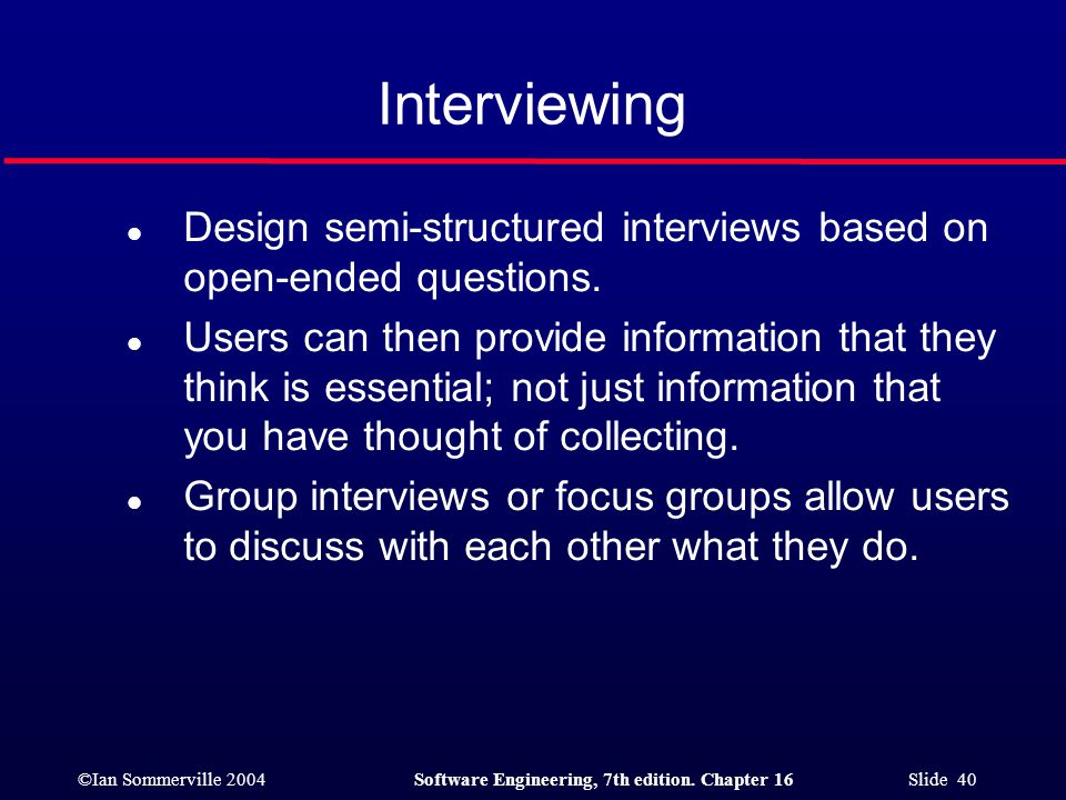Interviewing Design semi-structured interviews based on open-ended questions.
