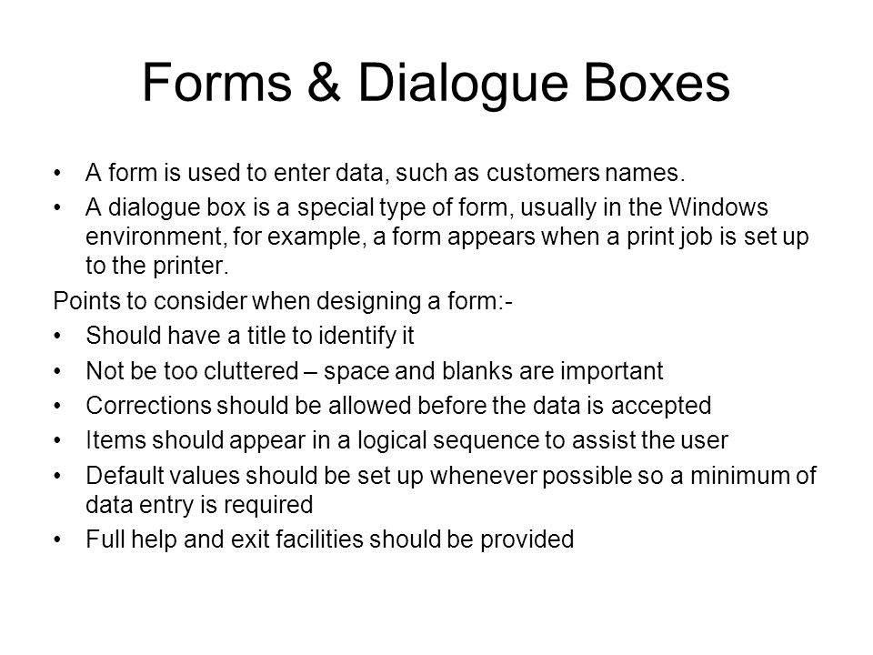 Forms & Dialogue Boxes A form is used to enter data, such as customers names.