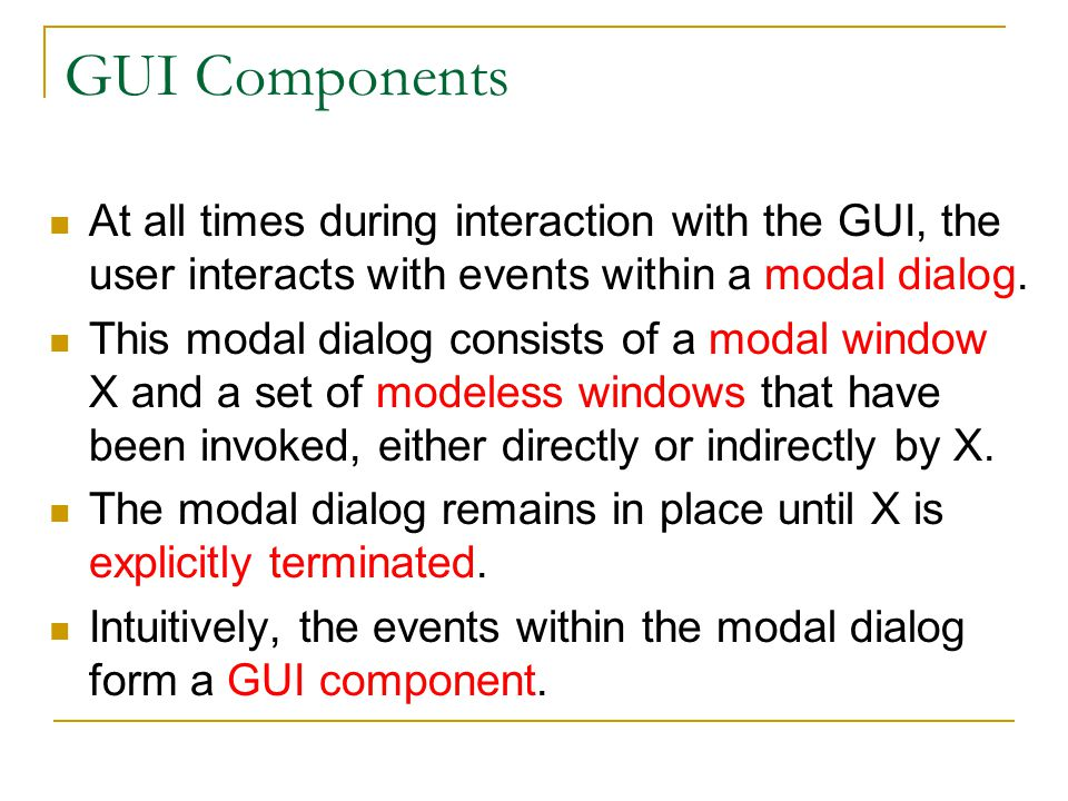 GUI Components At all times during interaction with the GUI, the user interacts with events within a modal dialog.