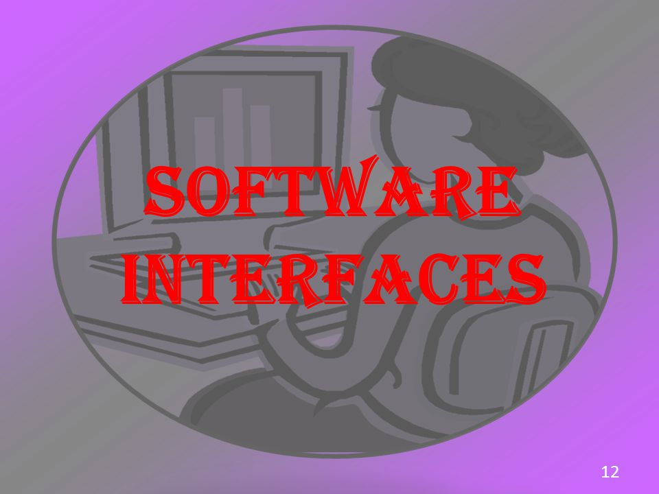 SOFTWARE INTERFACES 12 12