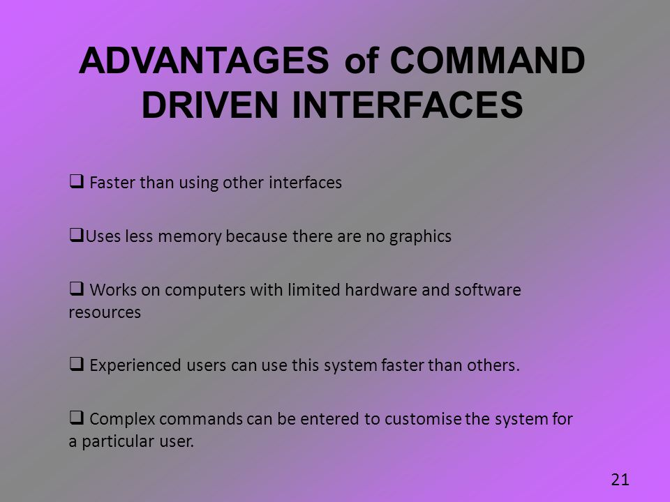 ADVANTAGES of COMMAND DRIVEN INTERFACES