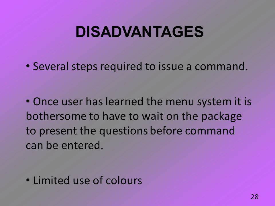 DISADVANTAGES Several steps required to issue a command.
