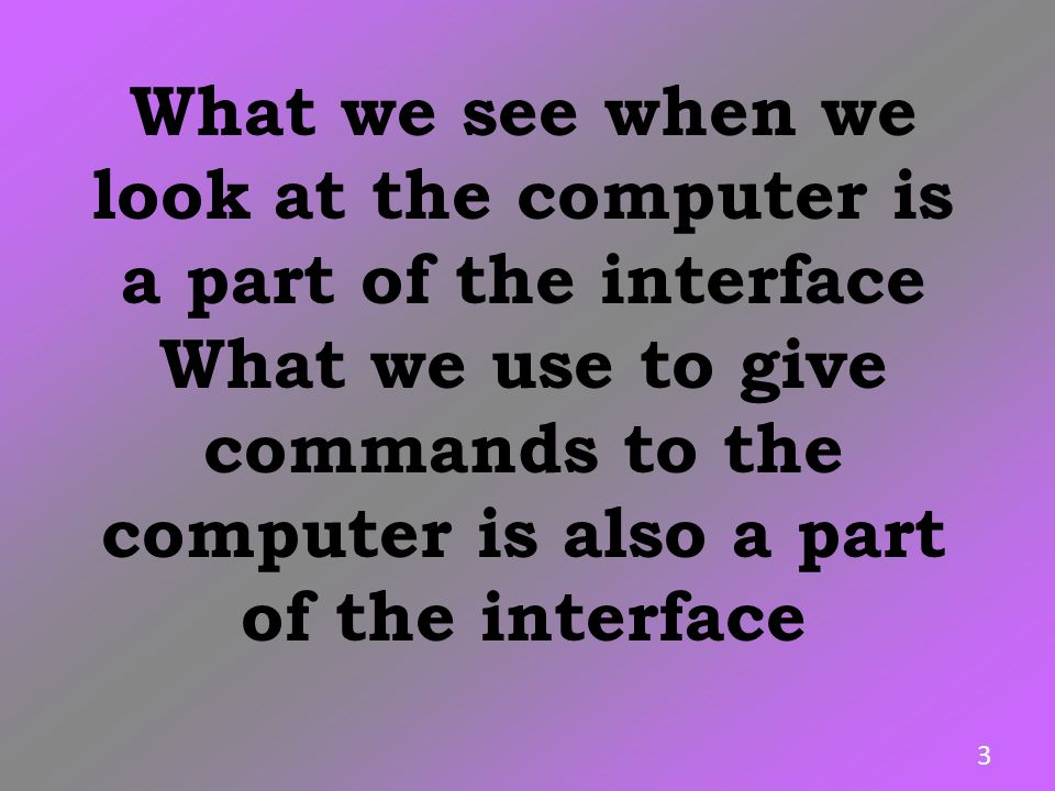 What we see when we look at the computer is a part of the interface