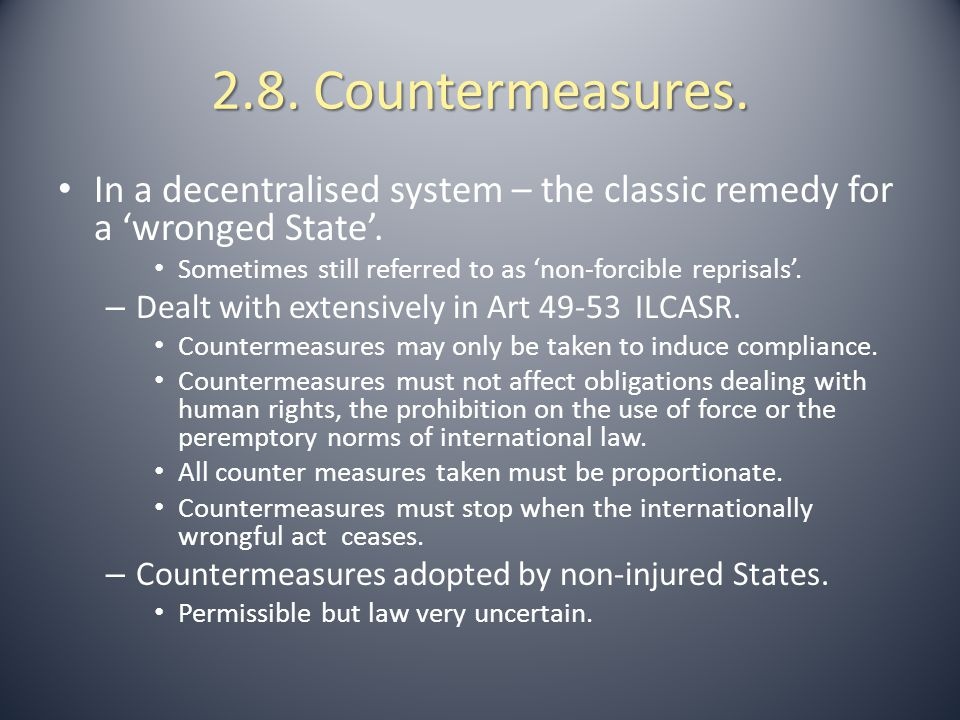 2.8. Countermeasures. In a decentralised system – the classic remedy for a 'wronged State'. Sometimes still referred to as 'non-forcible reprisals'.