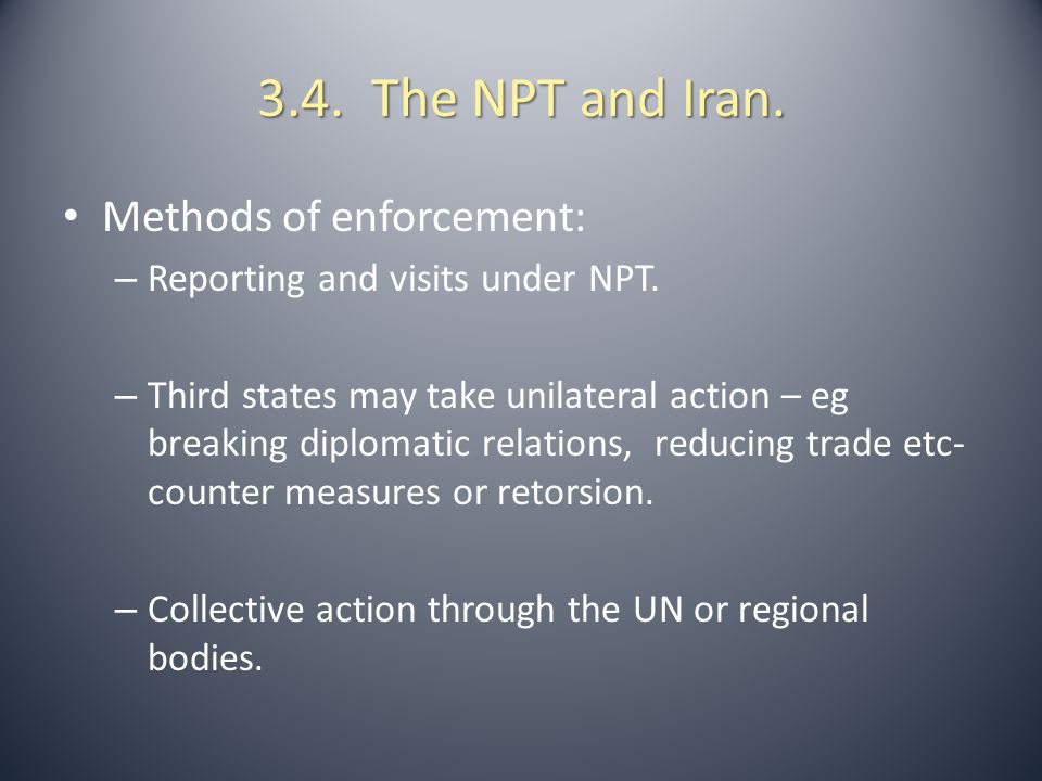 3.4. The NPT and Iran. Methods of enforcement:
