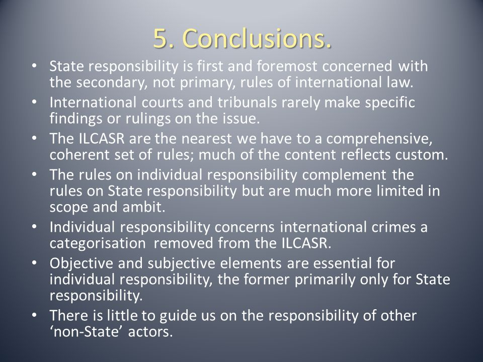 5. Conclusions. State responsibility is first and foremost concerned with the secondary, not primary, rules of international law.