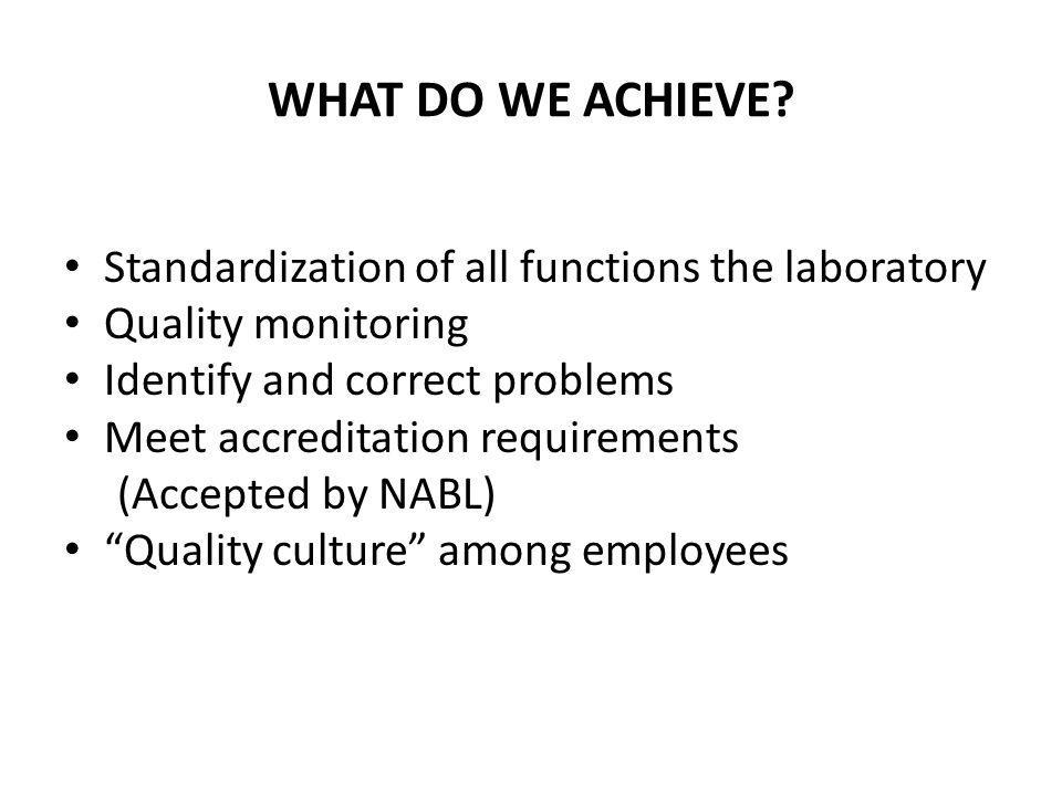 WHAT DO WE ACHIEVE Standardization of all functions the laboratory