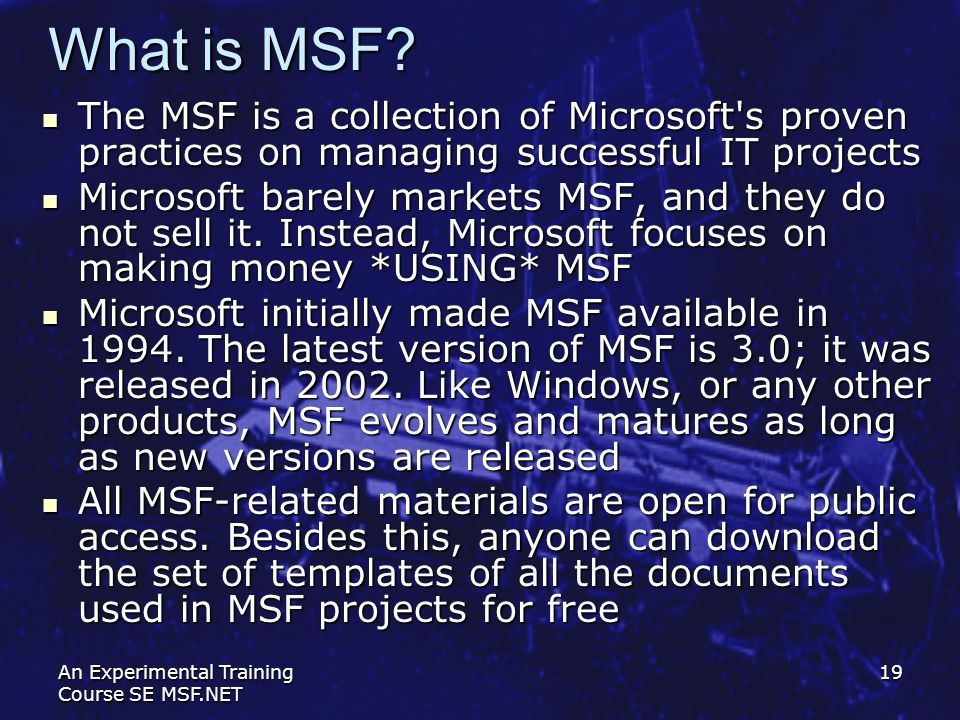 What is MSF The MSF is a collection of Microsoft s proven practices on managing successful IT projects.