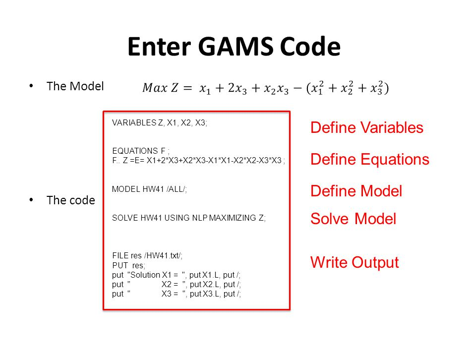 Enter GAMS Code Define Variables Define Equations Define Model