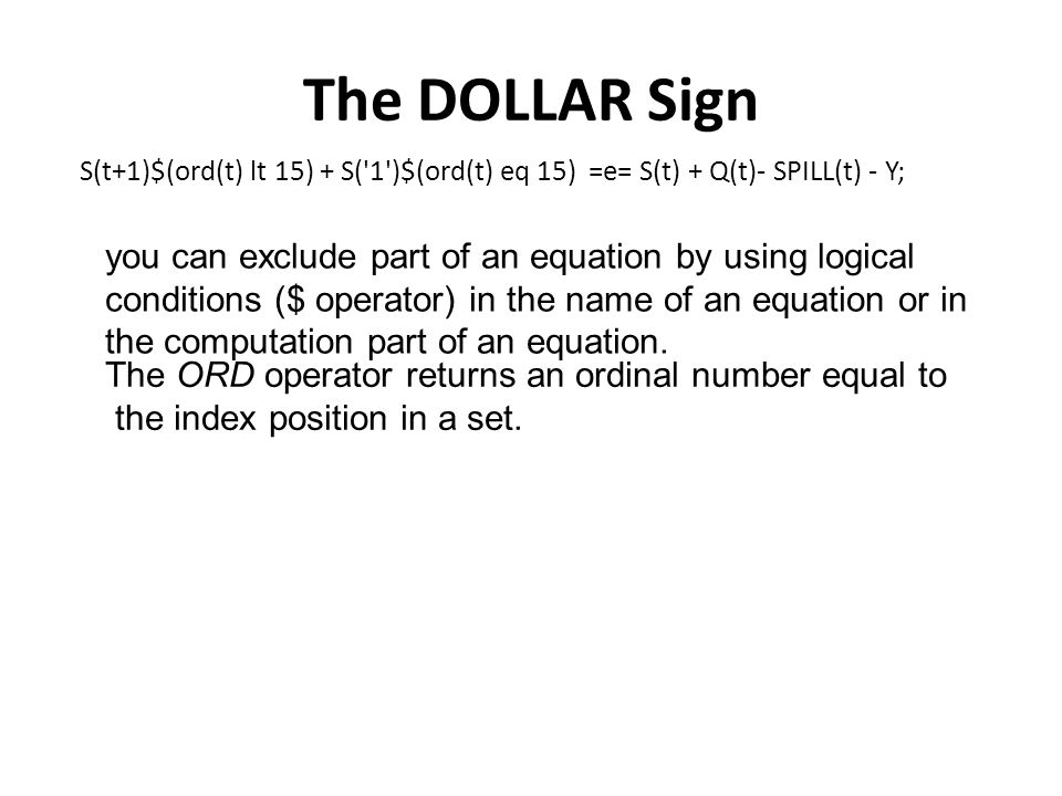 The DOLLAR Sign S(t+1)$(ord(t) lt 15) + S( 1 )$(ord(t) eq 15) =e= S(t) + Q(t)- SPILL(t) - Y;