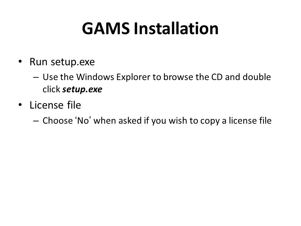 GAMS Installation Run setup.exe License file