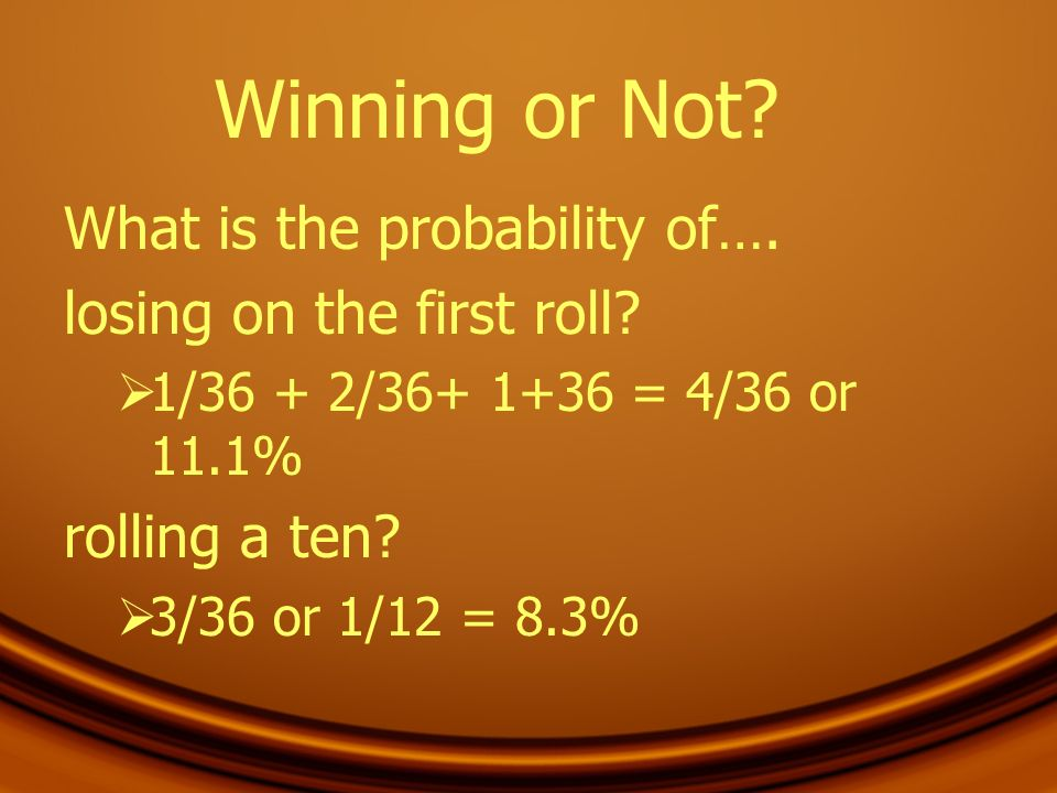 Winning or Not What is the probability of…. losing on the first roll