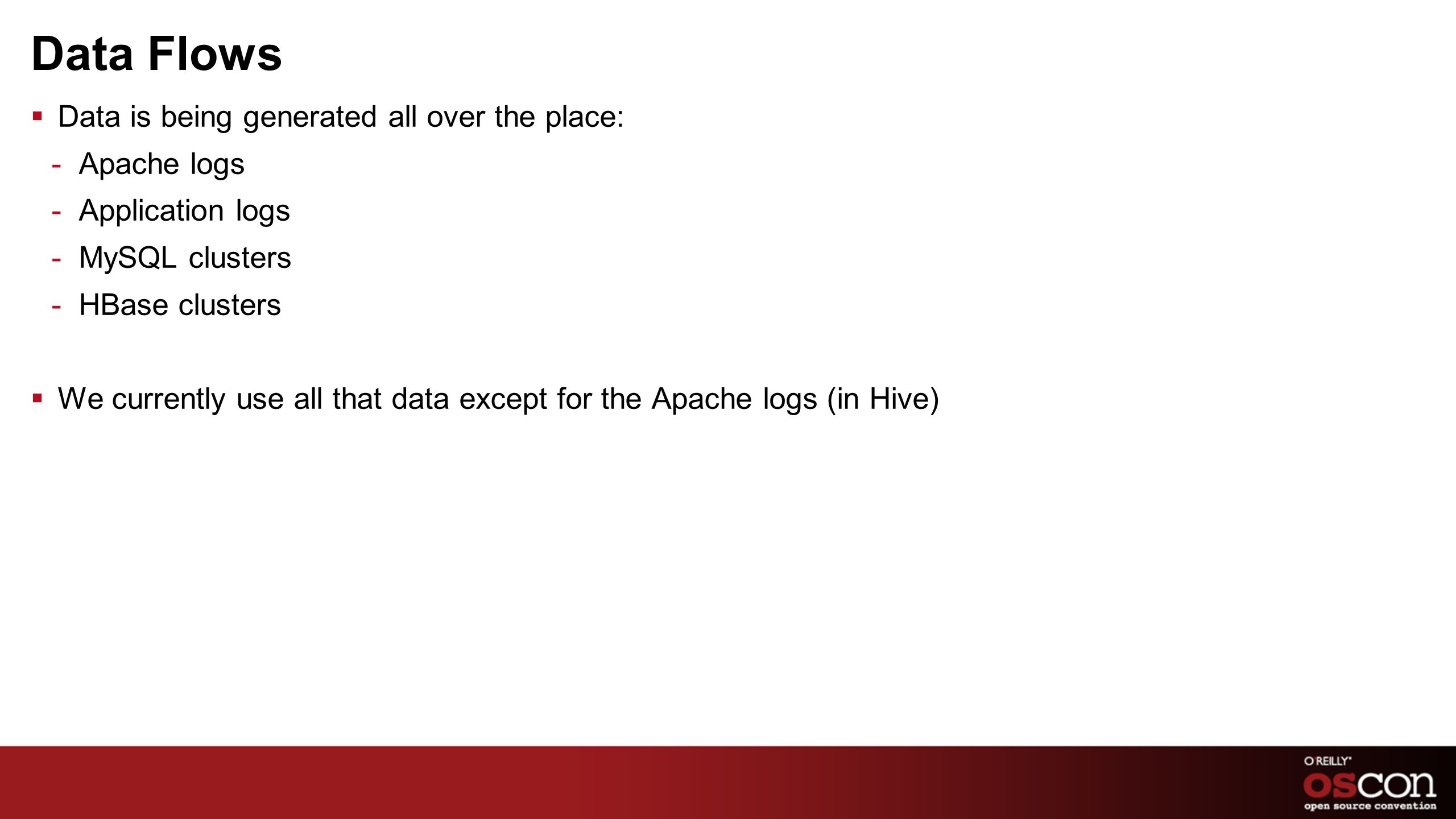 Data Flows Data is being generated all over the place: Apache logs