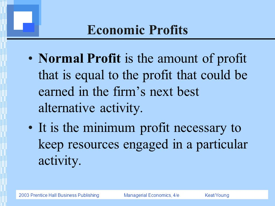 Economic Profits Normal Profit is the amount of profit that is equal to the profit that could be earned in the firm's next best alternative activity.