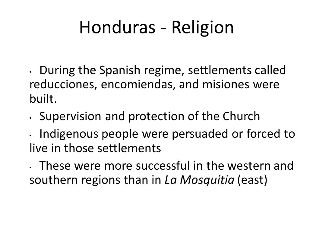 Honduras - Religion During the Spanish regime, settlements called reducciones, encomiendas, and misiones were built.