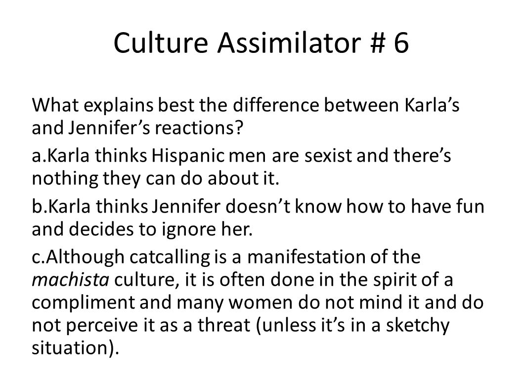 Culture Assimilator # 6 What explains best the difference between Karla's and Jennifer's reactions