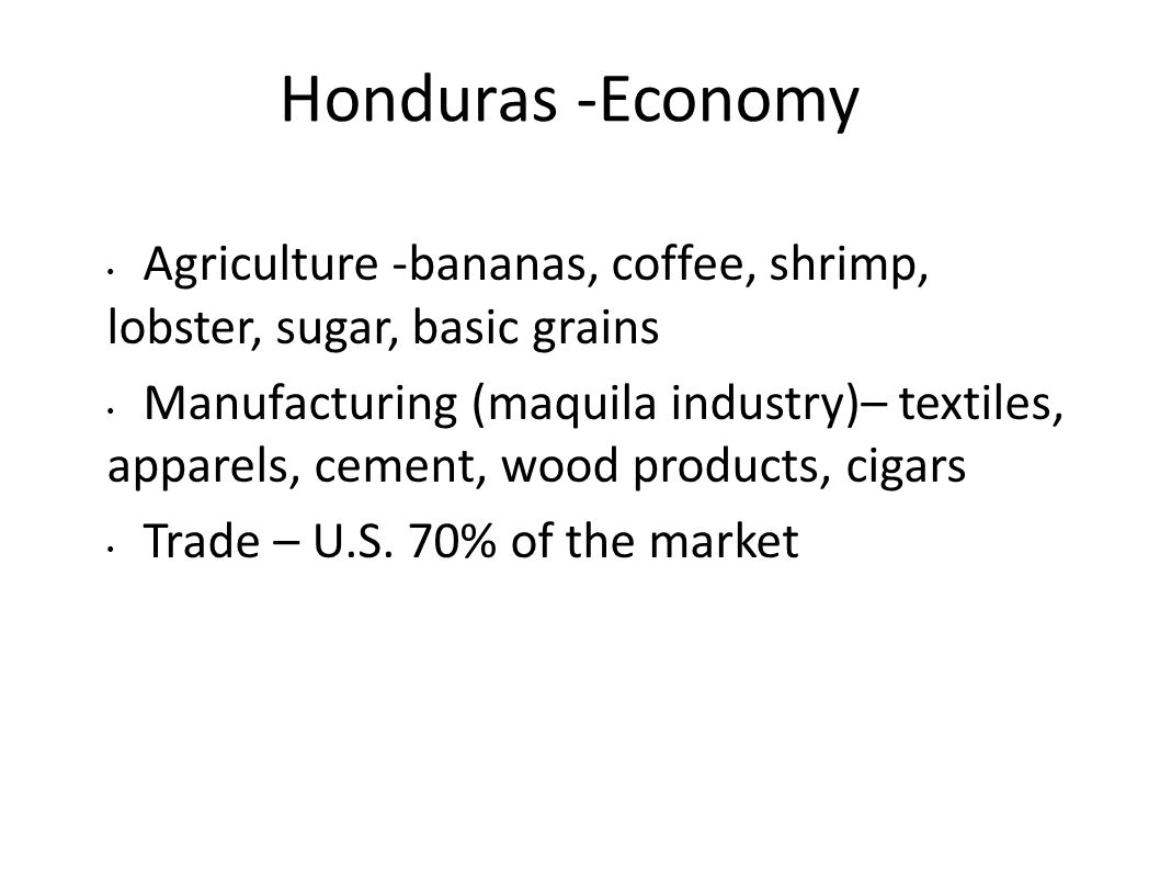 Honduras -Economy Agriculture -bananas, coffee, shrimp, lobster, sugar, basic grains.