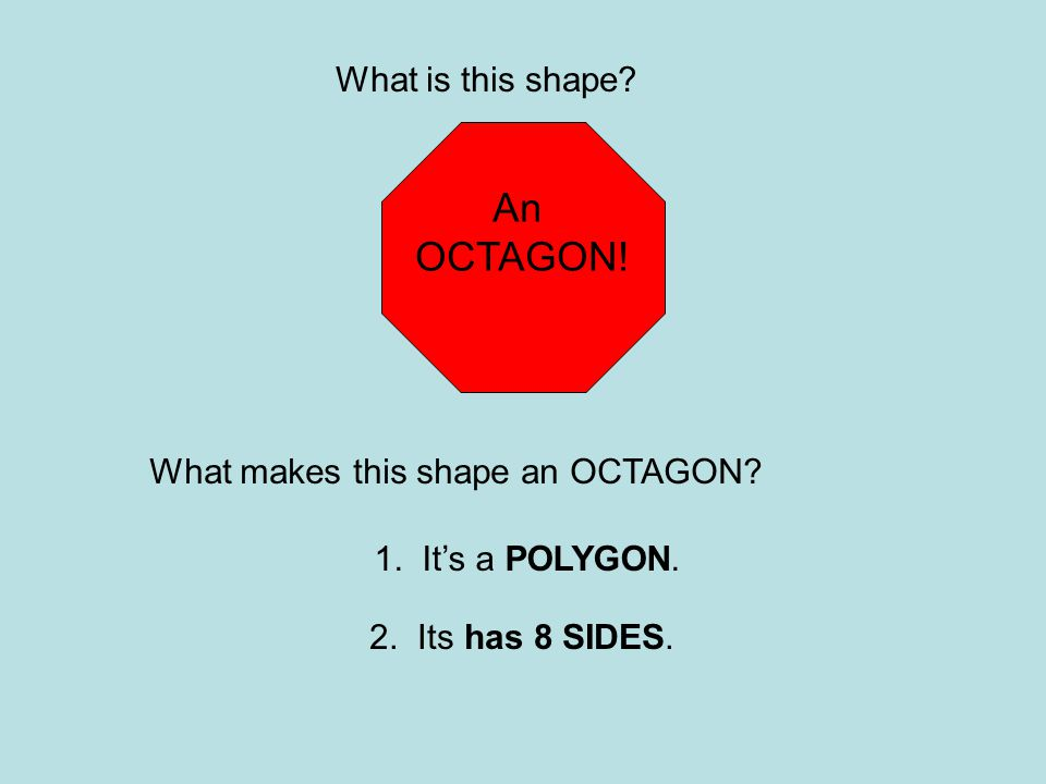 An OCTAGON! What is this shape What makes this shape an OCTAGON