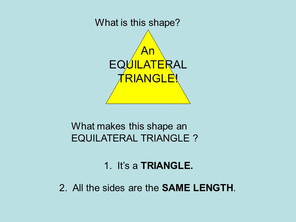 An EQUILATERAL TRIANGLE! What is this shape What makes this shape an