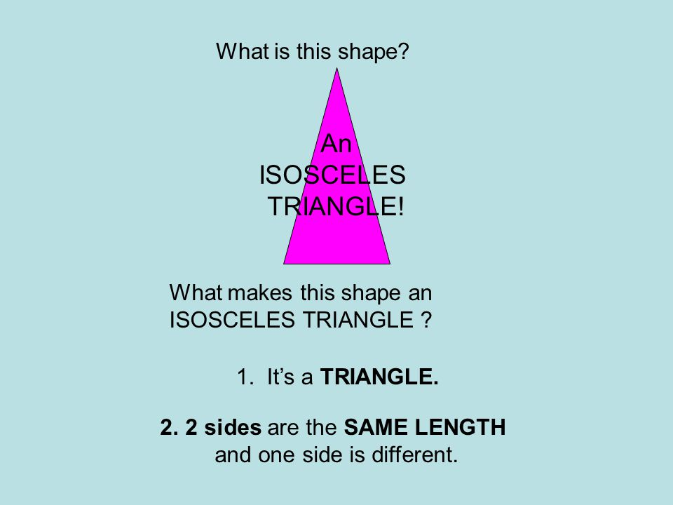 An ISOSCELES TRIANGLE! What is this shape What makes this shape an