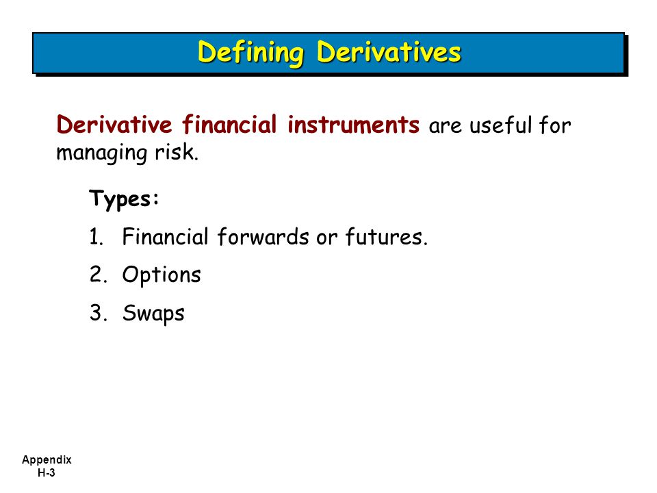 Defining Derivatives Derivative financial instruments are useful for managing risk. Types: Financial forwards or futures.