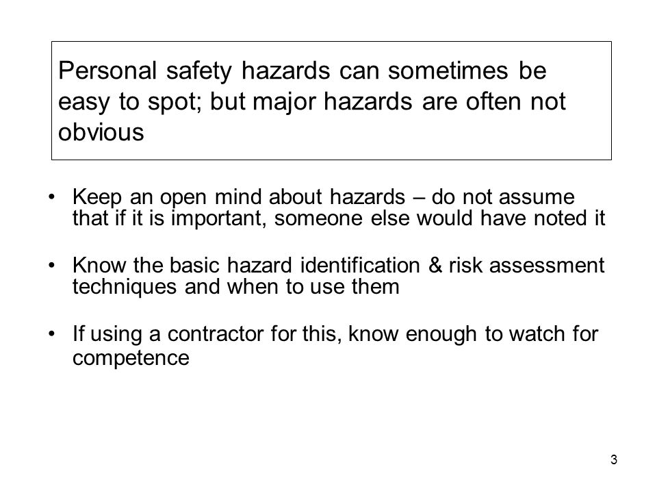 Personal safety hazards can sometimes be easy to spot; but major hazards are often not obvious