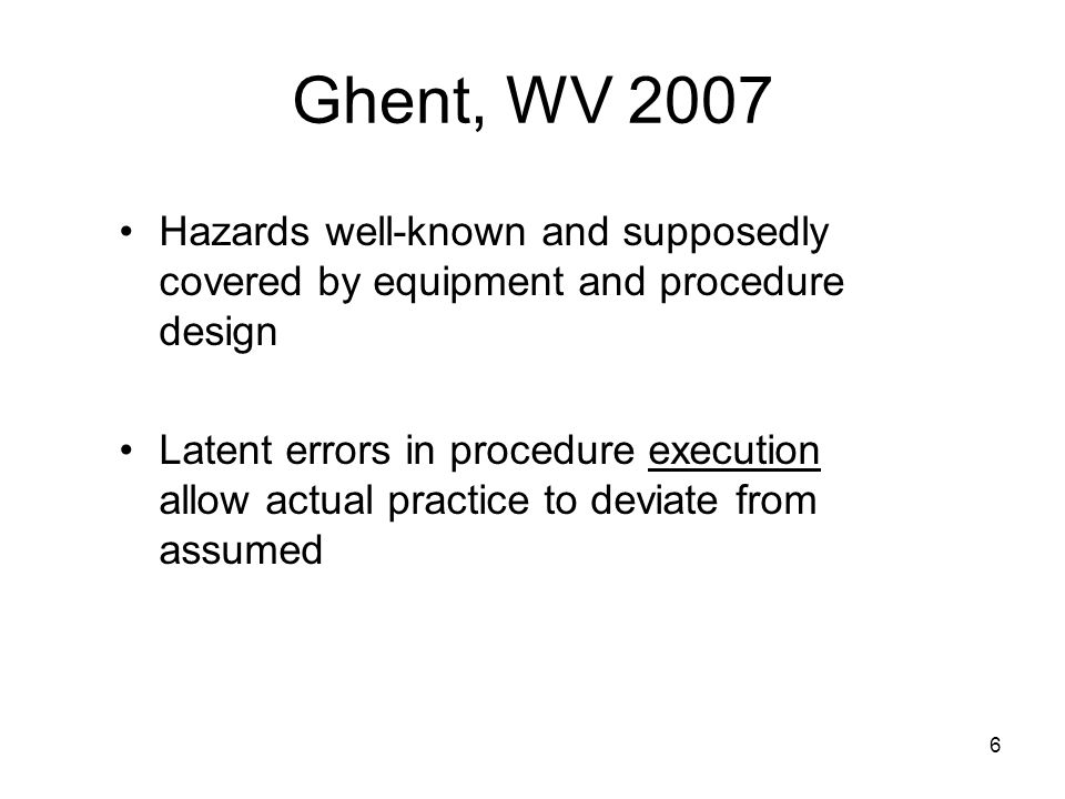 Ghent, WV 2007 Hazards well-known and supposedly covered by equipment and procedure design.