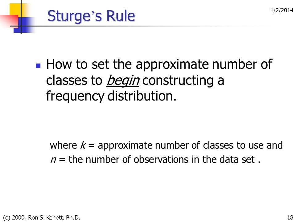 3/25/2017 Sturge's Rule. How to set the approximate number of classes to begin constructing a frequency distribution.