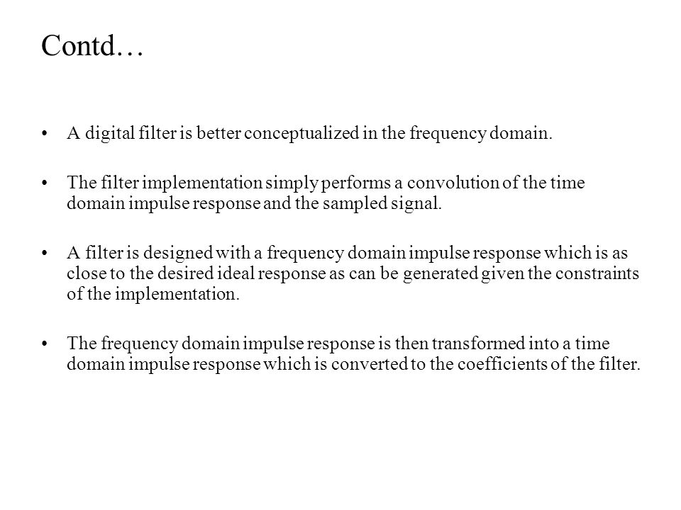 Contd… A digital filter is better conceptualized in the frequency domain.