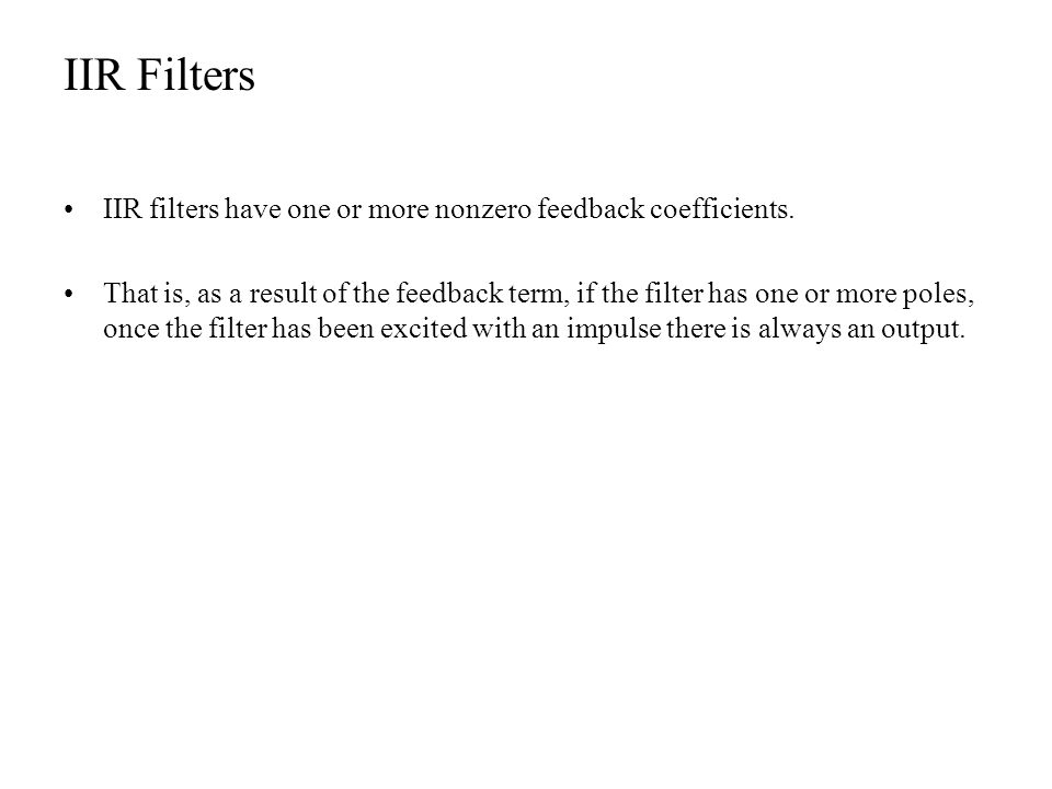 IIR Filters IIR filters have one or more nonzero feedback coefficients.