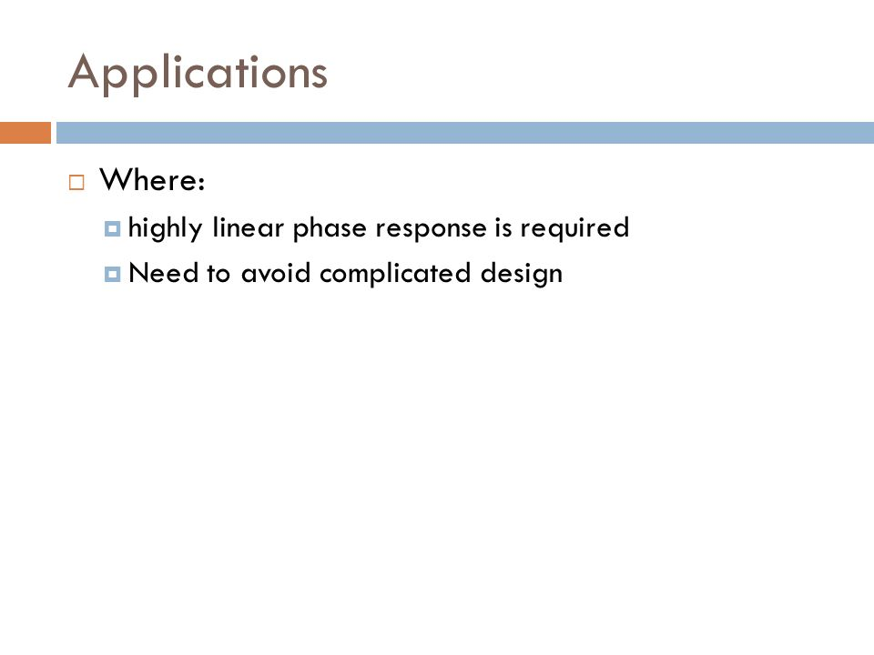 Applications Where: highly linear phase response is required