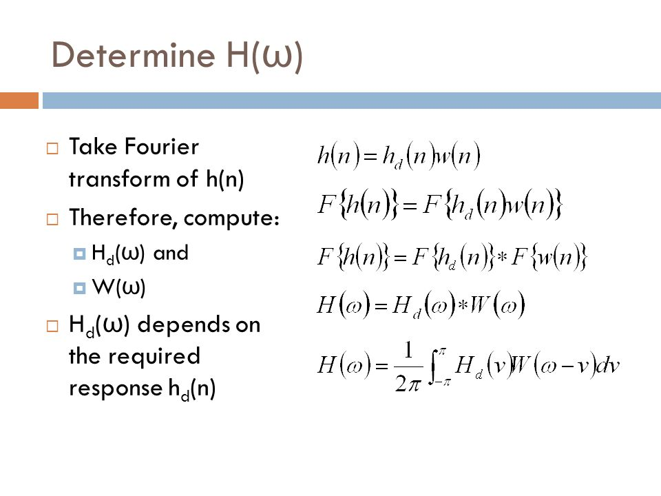 Determine H(ω) Take Fourier transform of h(n) Therefore, compute: