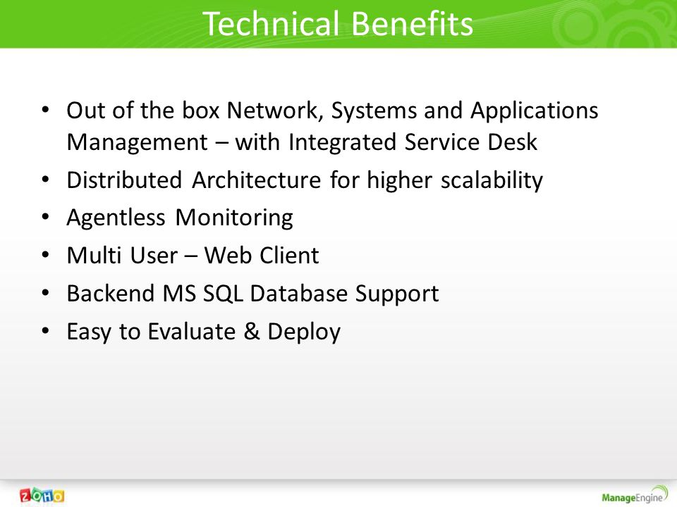 Technical Benefits Out of the box Network, Systems and Applications Management – with Integrated Service Desk.