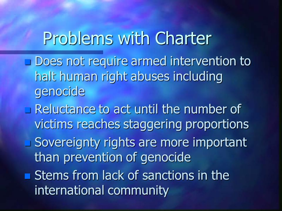 Problems with Charter Does not require armed intervention to halt human right abuses including genocide.