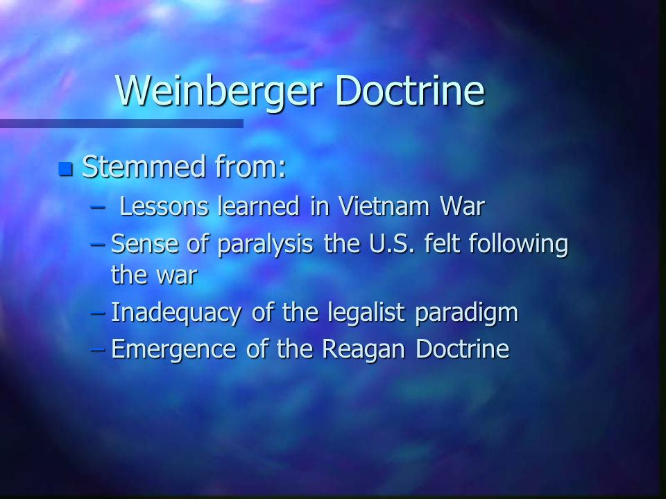 Weinberger Doctrine Stemmed from: Lessons learned in Vietnam War